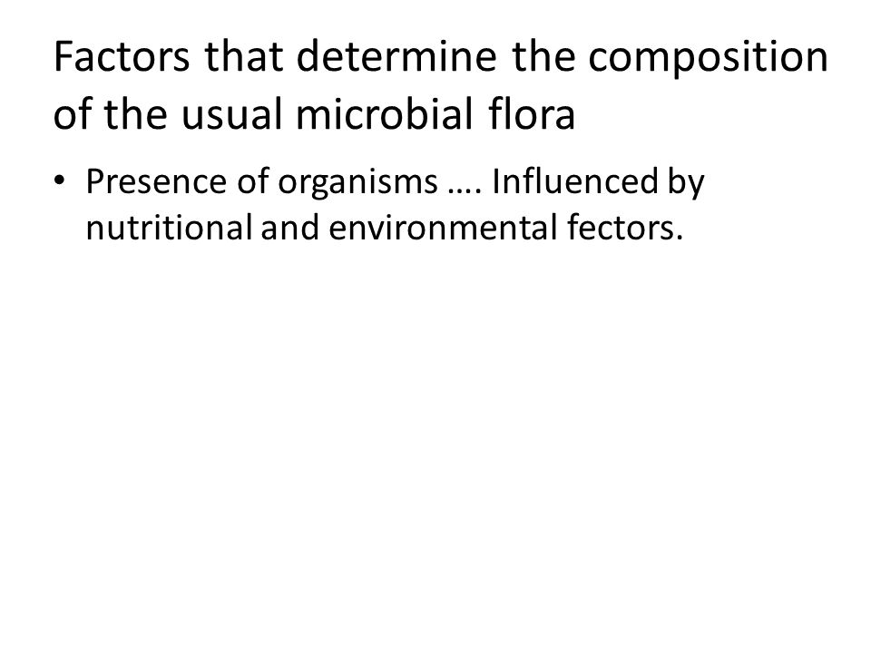 Factors that determine the composition of the usual microbial flora Presence of organisms ….