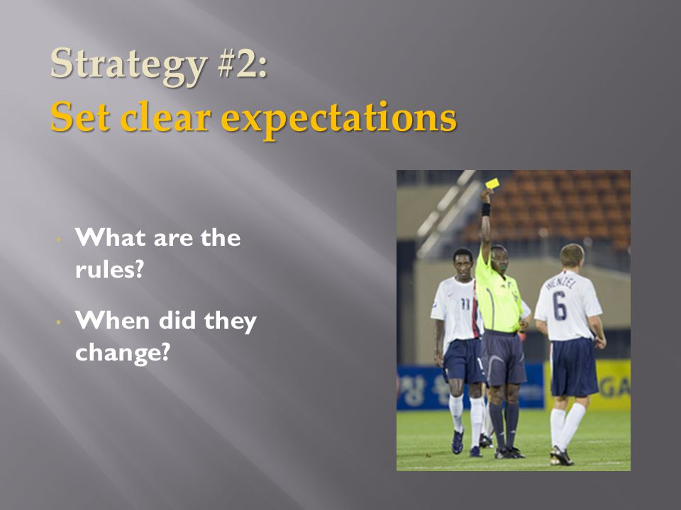 What are the rules When did they change Strategy #2: Set clear expectations