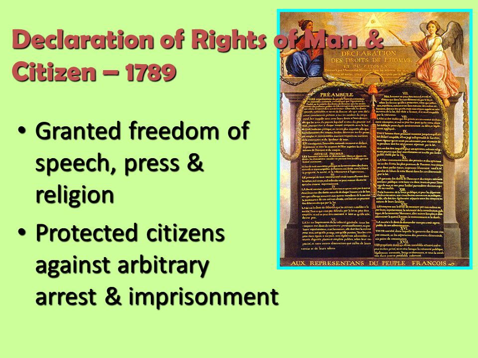 Granted freedom of speech, press & religion Granted freedom of speech, press & religion Protected citizens against arbitrary arrest & imprisonment Protected citizens against arbitrary arrest & imprisonment Declaration of Rights of Man & Citizen – 1789