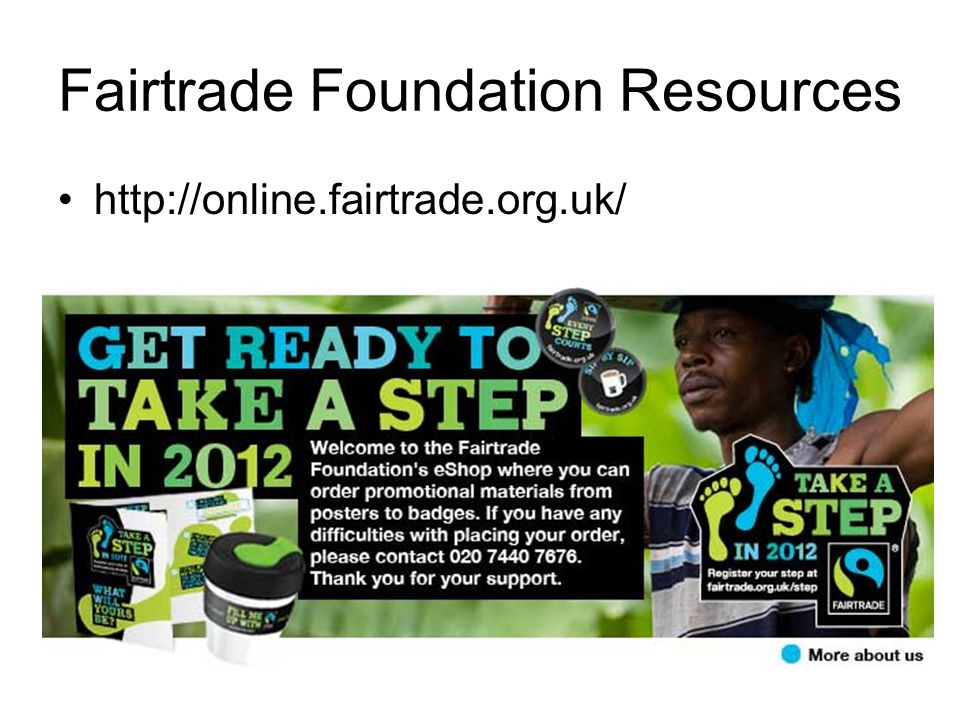 Fairtrade Foundation Resources http://online.fairtrade.org.uk/