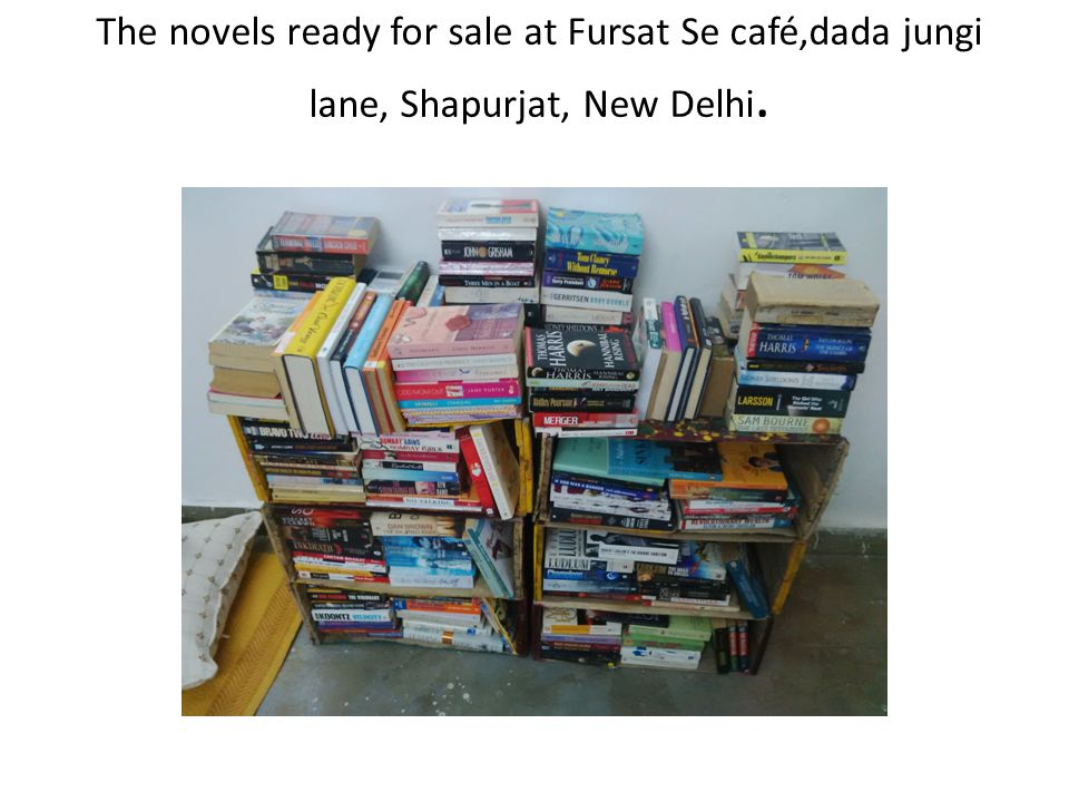 The novels ready for sale at Fursat Se café,dada jungi lane, Shapurjat, New Delhi.