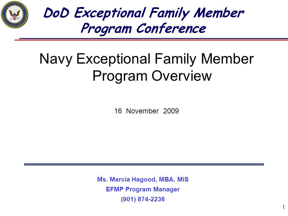 1 DoD Exceptional Family Member Program Conference Navy Exceptional Family Member Program Overview 16 November 2009 Ms. Marcia Hagood, MBA, MIS EFMP P