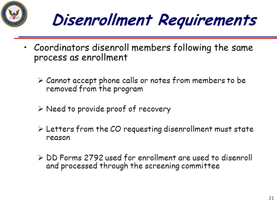 31 Disenrollment Requirements Coordinators disenroll members following the same process as enrollment  Cannot accept phone calls or notes from member