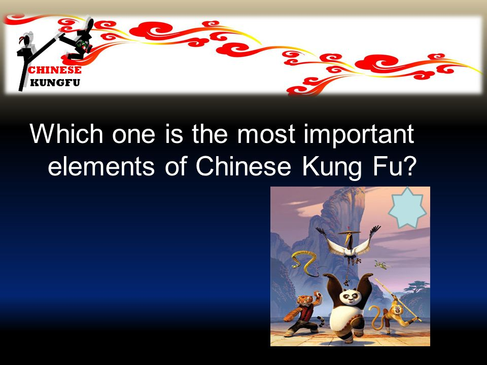 CHINESE KUNGFU Which one is the most important elements of Chinese Kung Fu?