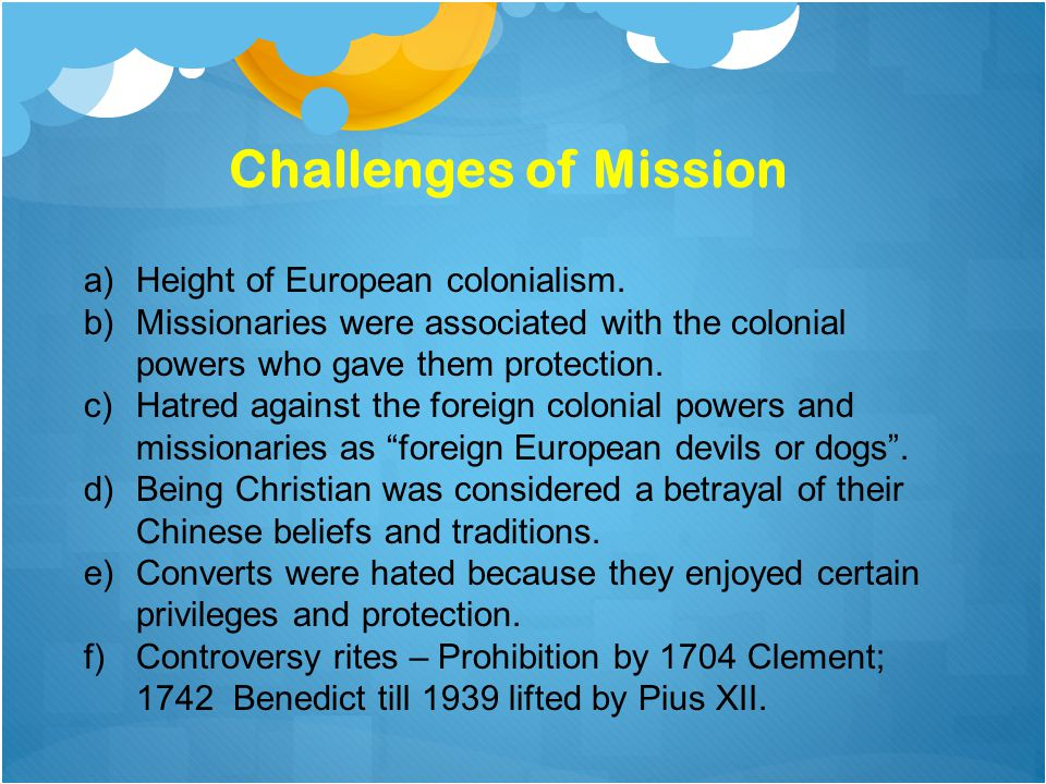 a)Height of European colonialism. b)Missionaries were associated with the colonial powers who gave them protection. c)Hatred against the foreign colon