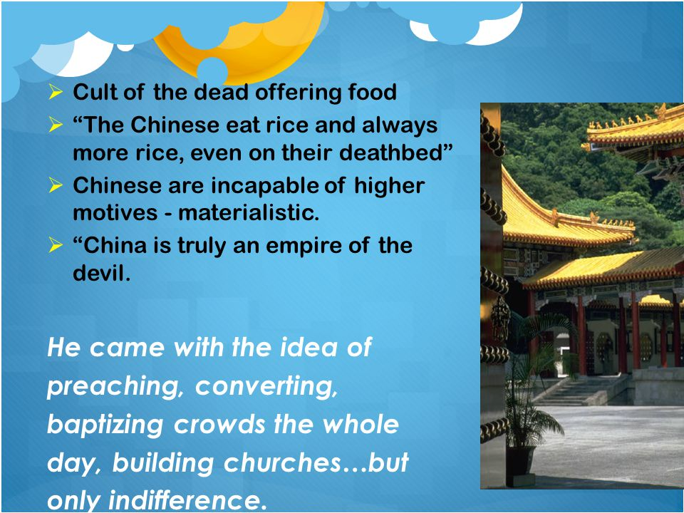 " Cult of the dead offering food  ""The Chinese eat rice and always more rice, even on their deathbed""  Chinese are incapable of higher motives - mat"