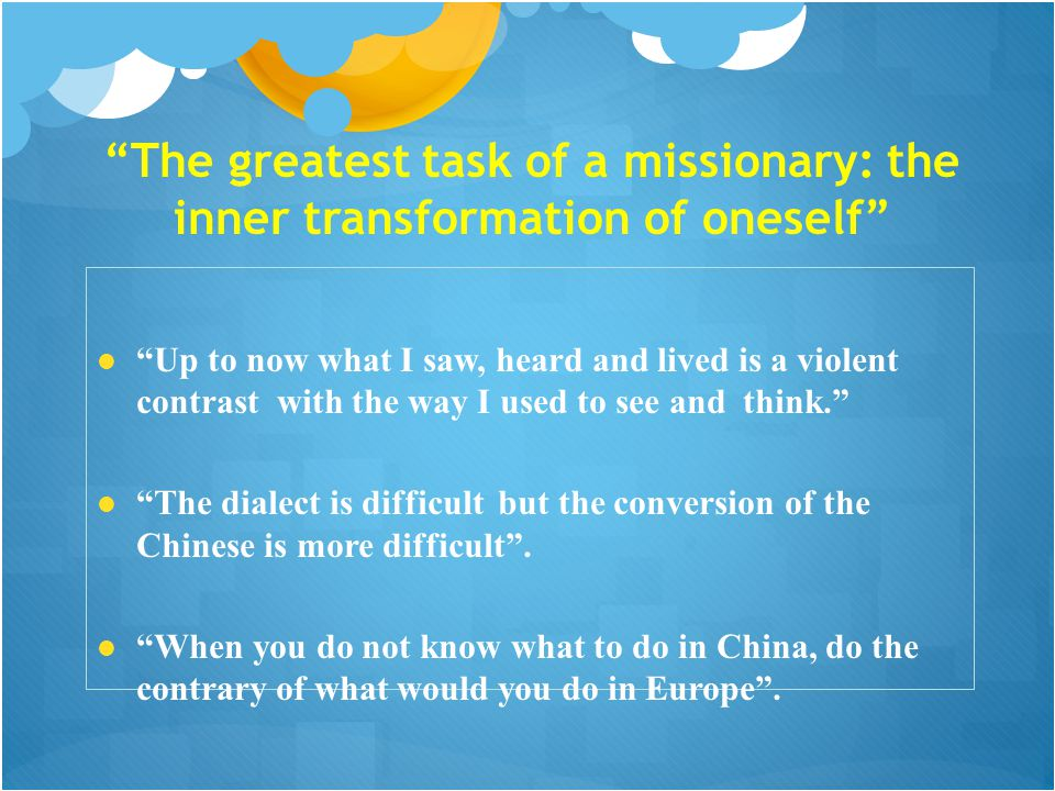 """The greatest task of a missionary: the inner transformation of oneself"" ""Up to now what I saw, heard and lived is a violent contrast with the way I u"