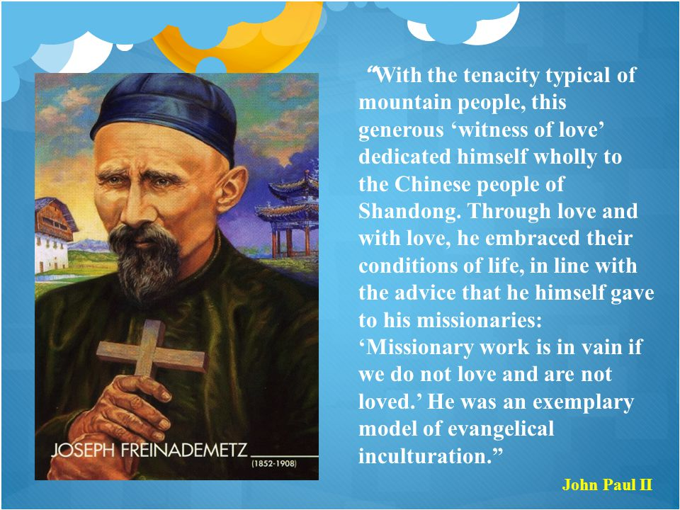 """ With the tenacity typical of mountain people, this generous 'witness of love' dedicated himself wholly to the Chinese people of Shandong. Through lo"