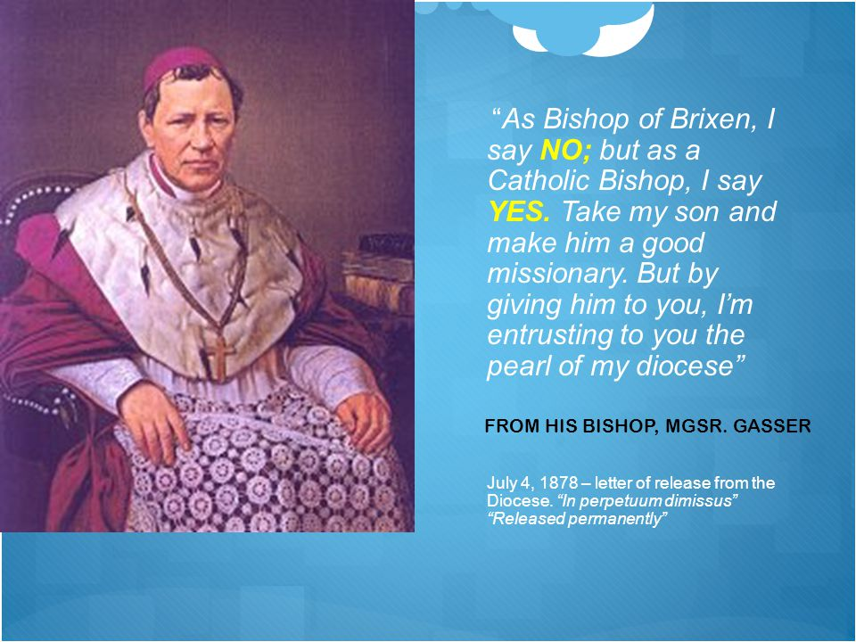 """As Bishop of Brixen, I say NO; but as a Catholic Bishop, I say YES. Take my son and make him a good missionary. But by giving him to you, I'm entrust"