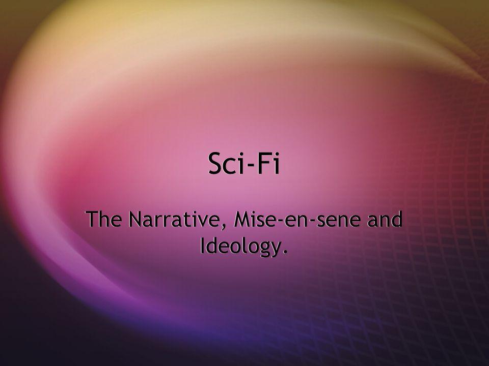 Sci-Fi The Narrative, Mise-en-sene and Ideology.