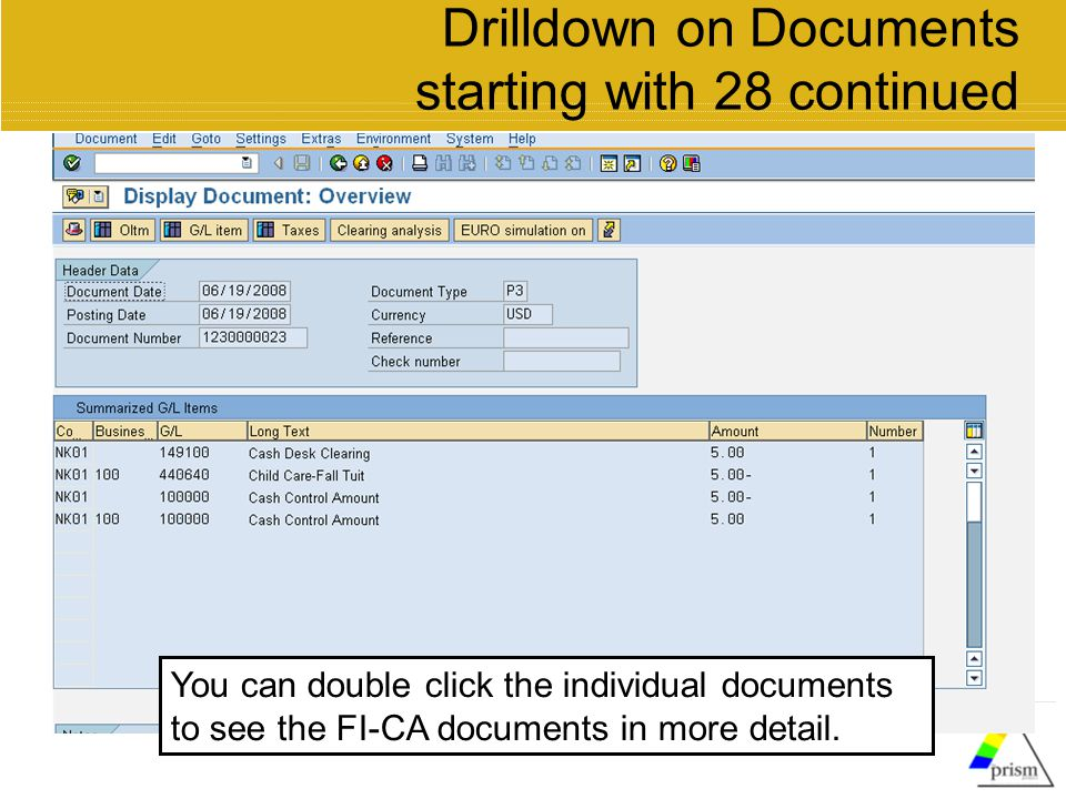 Drilldown on Documents starting with 28 continued You can double click the individual documents to see the FI-CA documents in more detail.