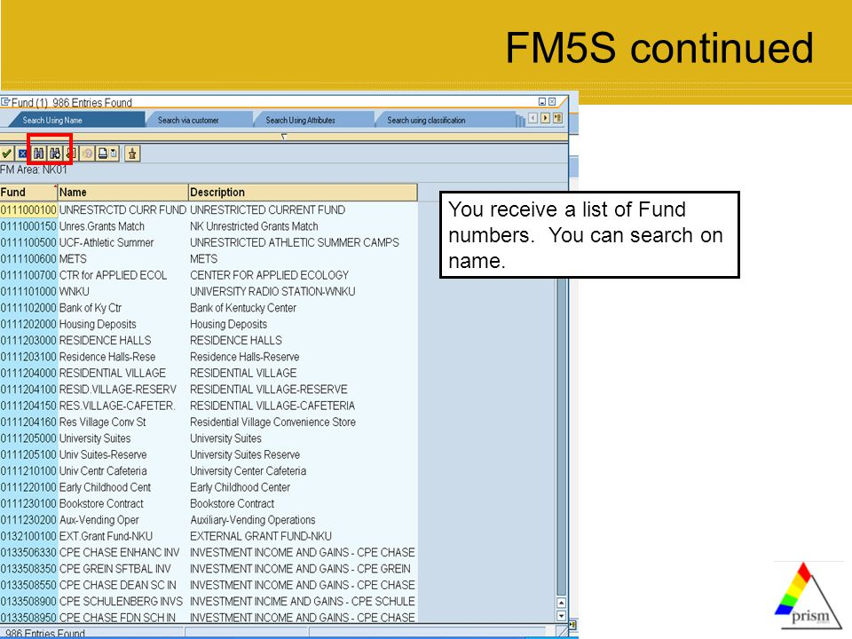 You receive a list of Fund numbers. You can search on name. FM5S continued