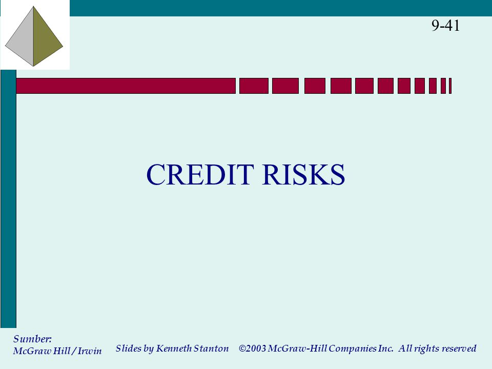 ©2003 McGraw-Hill Companies Inc. All rights reserved Slides by Kenneth Stanton Sumber: McGraw Hill / Irwin 9-41 CREDIT RISKS