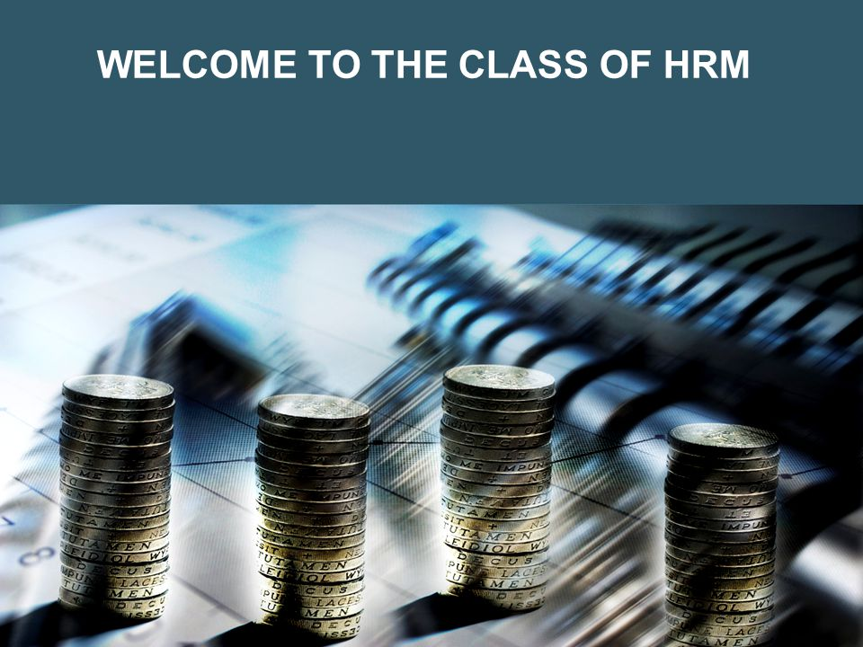 WELCOME TO THE CLASS OF HRM