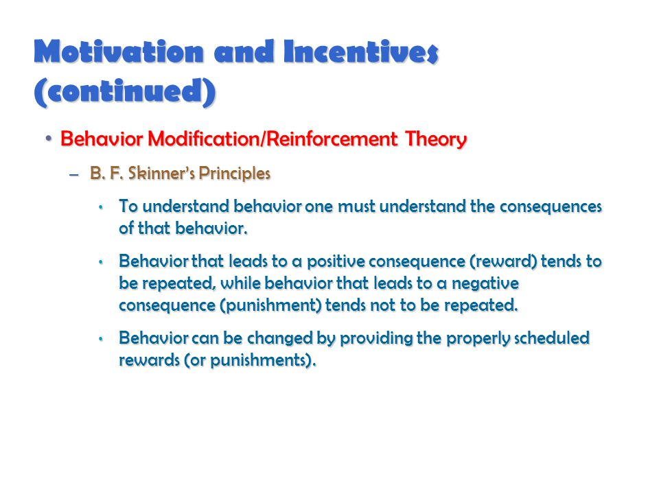Motivation and Incentives (continued) Behavior Modification/Reinforcement Theory Behavior Modification/Reinforcement Theory – B.