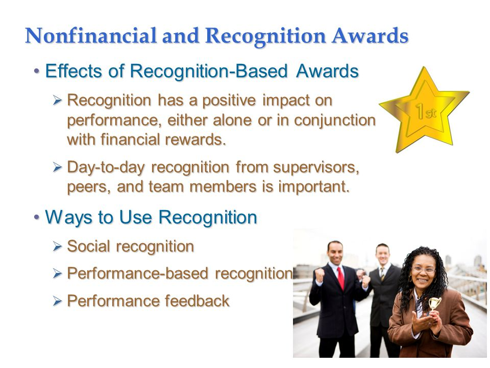 Nonfinancial and Recognition Awards Effects of Recognition-Based AwardsEffects of Recognition-Based Awards  Recognition has a positive impact on performance, either alone or in conjunction with financial rewards.