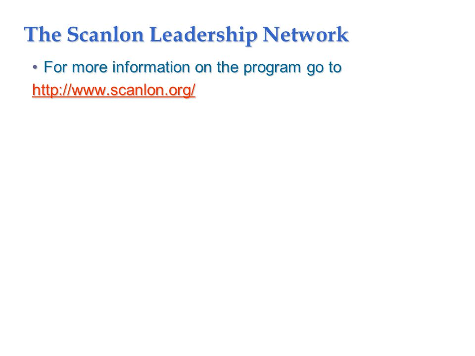 The Scanlon Leadership Network For more information on the program go toFor more information on the program go to http://www.scanlon.org/