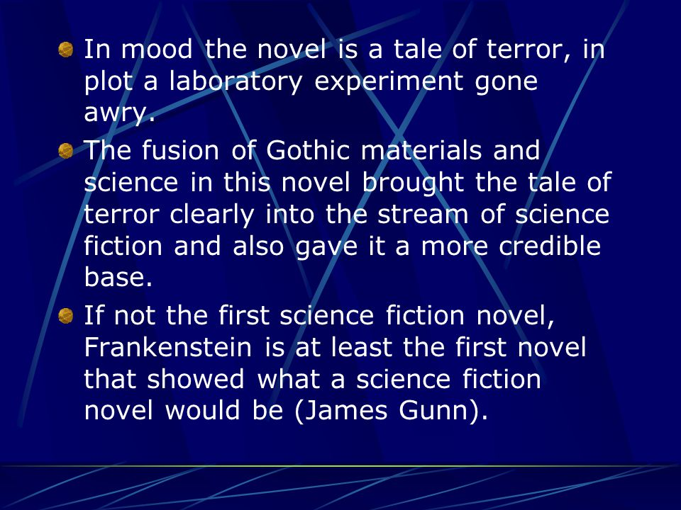 In mood the novel is a tale of terror, in plot a laboratory experiment gone awry.