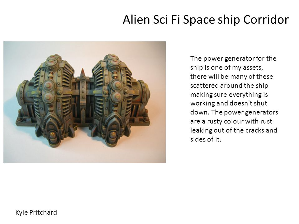 Alien Sci Fi Space ship Corridor Kyle Pritchard The power generator for the ship is one of my assets, there will be many of these scattered around the