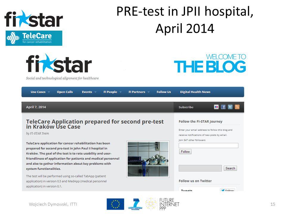 PRE-test in JPII hospital, April 2014 Wojciech Dymowski, ITTI15