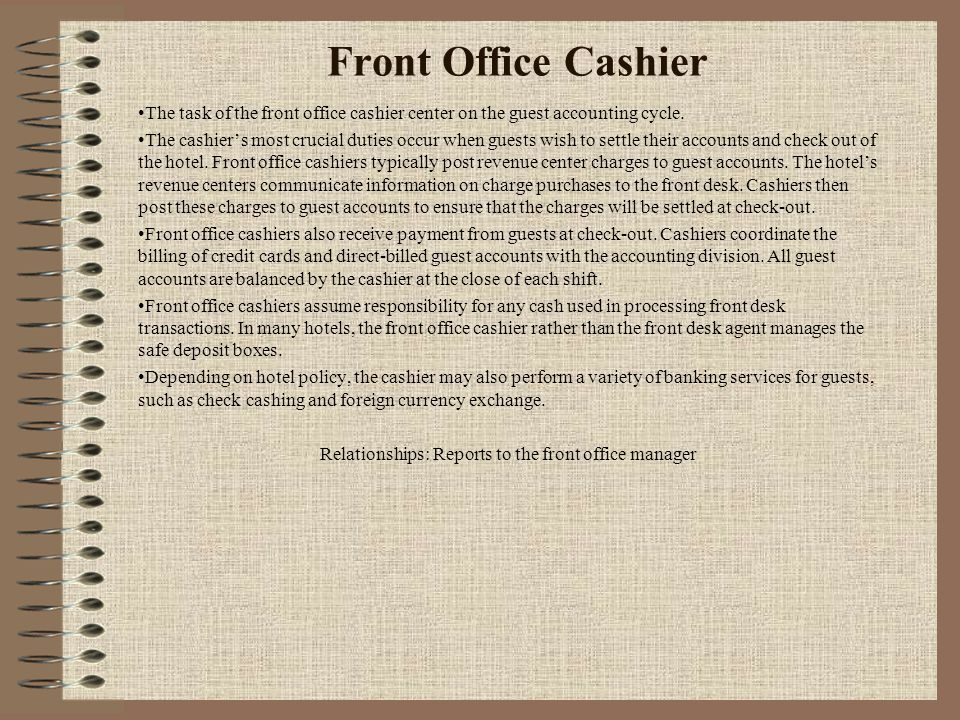 Front Office Cashier The task of the front office cashier center on the guest accounting cycle. The cashier's most crucial duties occur when guests wi