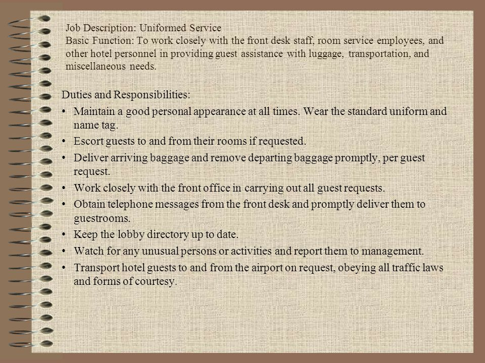 Job Description: Uniformed Service Basic Function: To work closely with the front desk staff, room service employees, and other hotel personnel in pro
