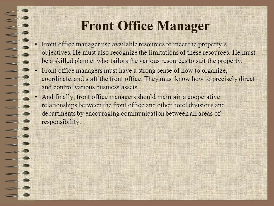 Front Office Manager Front office manager use available resources to meet the property's objectives. He must also recognize the limitations of these r