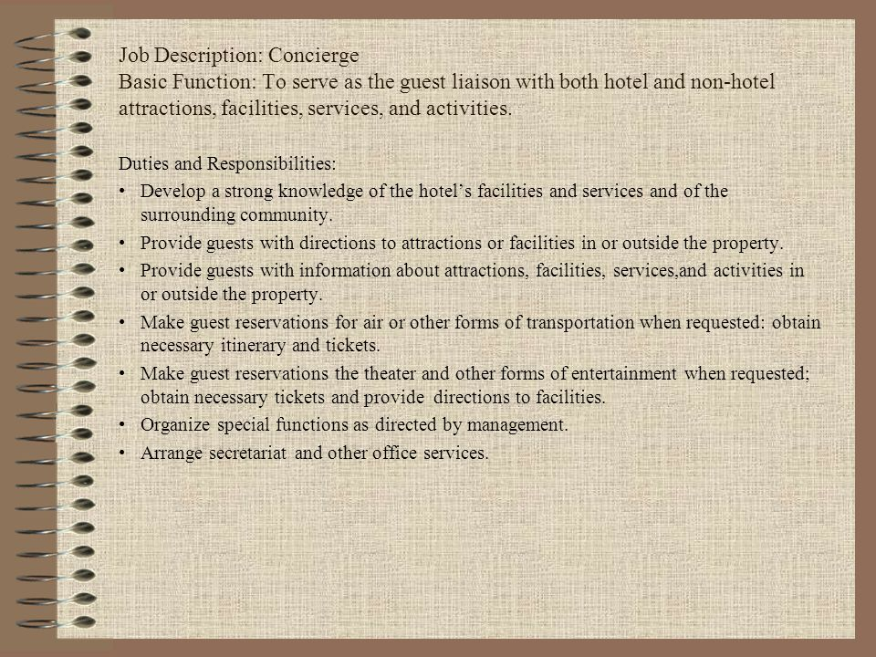 Job Description: Concierge Basic Function: To serve as the guest liaison with both hotel and non-hotel attractions, facilities, services, and activiti