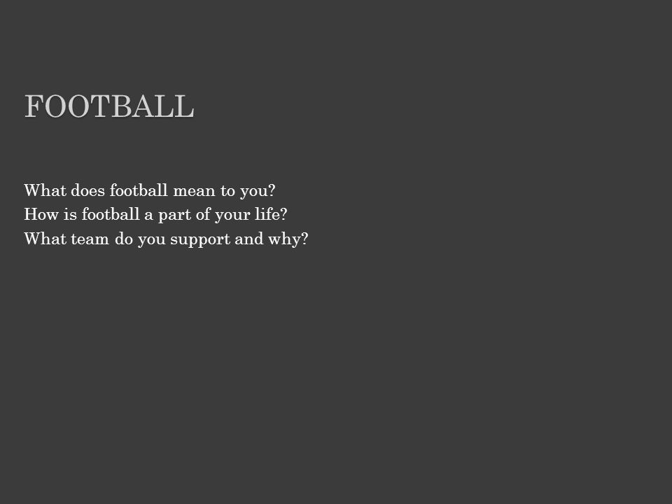 What does football mean to you. How is football a part of your life.