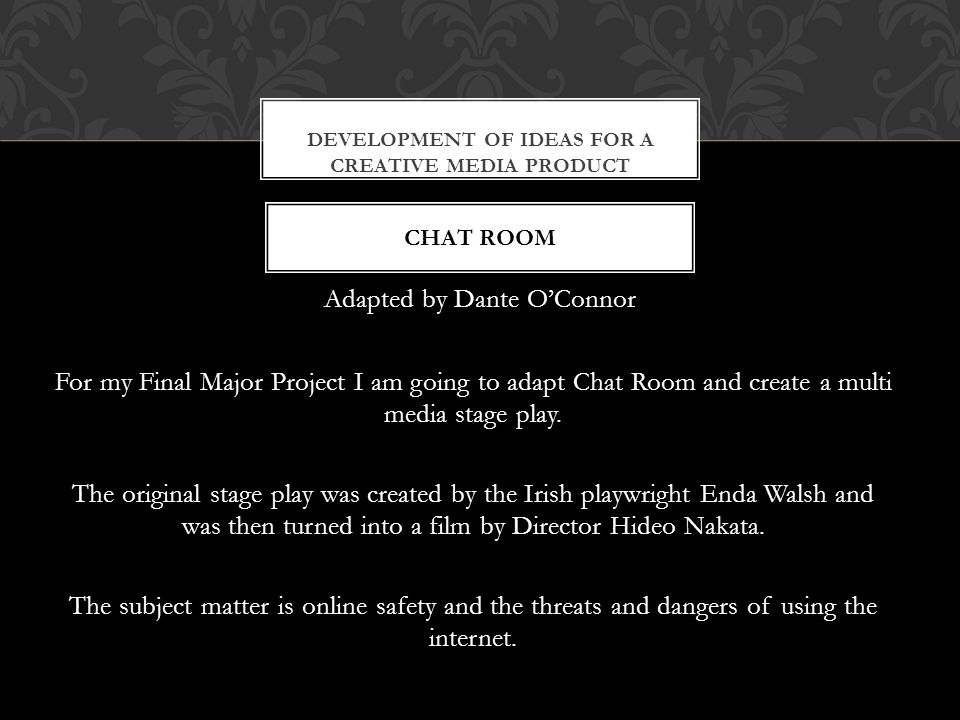 For my Final Major Project I am going to adapt Chat Room and create a multi media stage play.