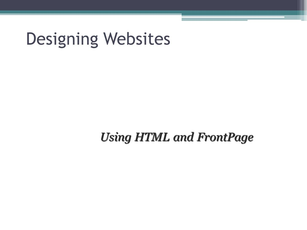 Designing Websites Using HTML and FrontPage