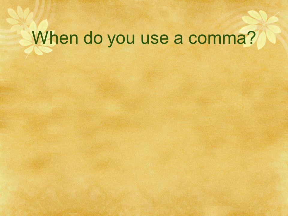 When do you use a comma?