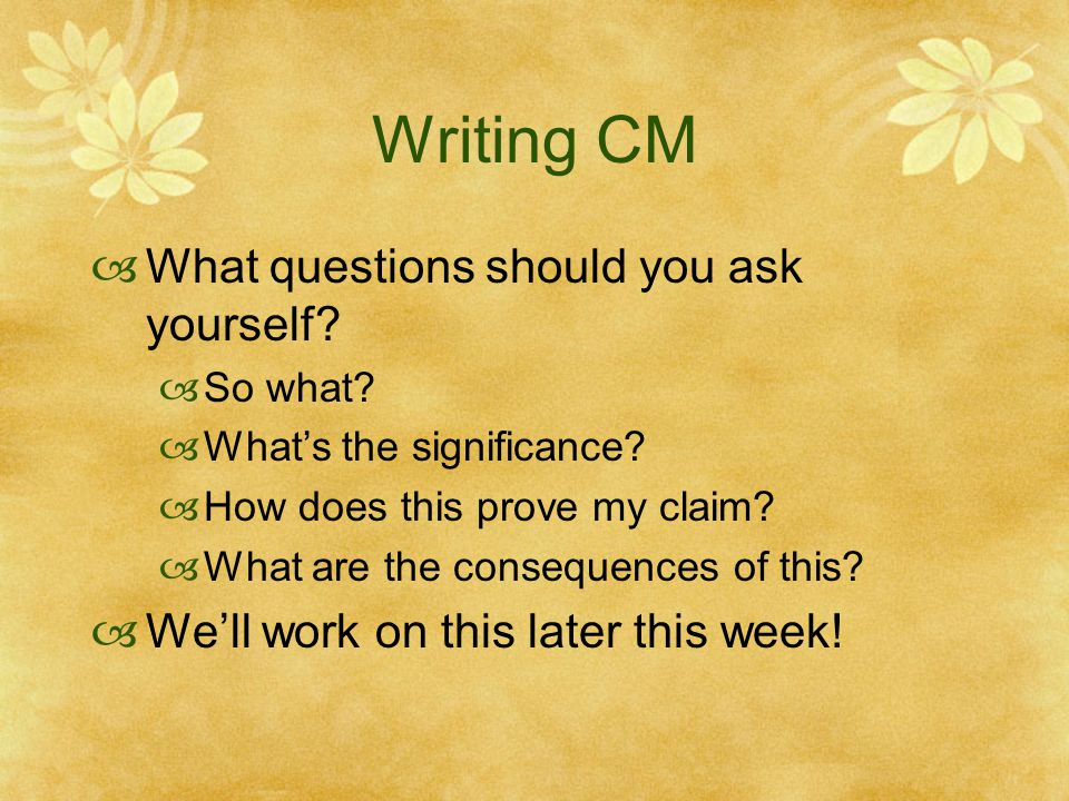 Writing CM  What questions should you ask yourself.