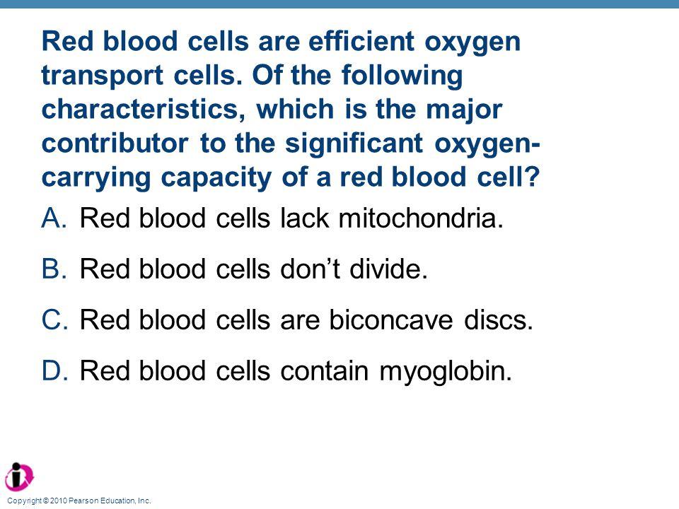 Copyright © 2010 Pearson Education, Inc.Each hemoglobin can transport ________ oxygen atoms.