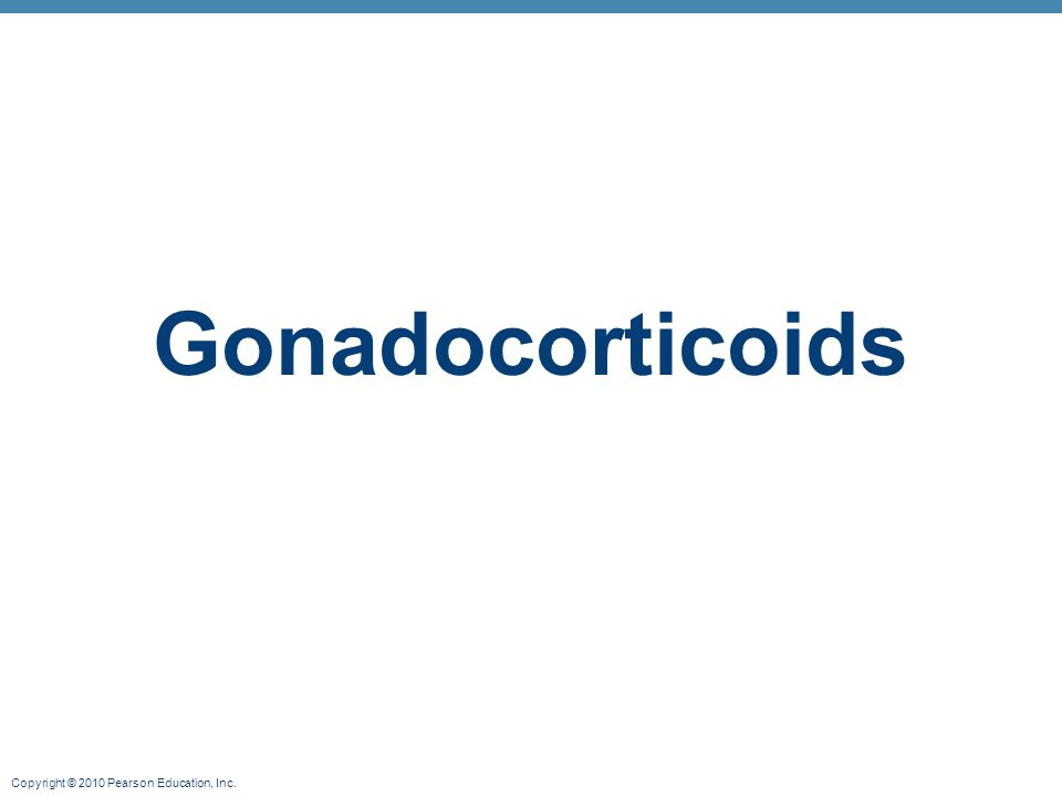 Copyright © 2010 Pearson Education, Inc. Gonadocorticoids