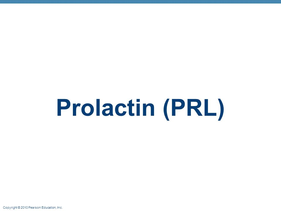 Copyright © 2010 Pearson Education, Inc. Prolactin (PRL)