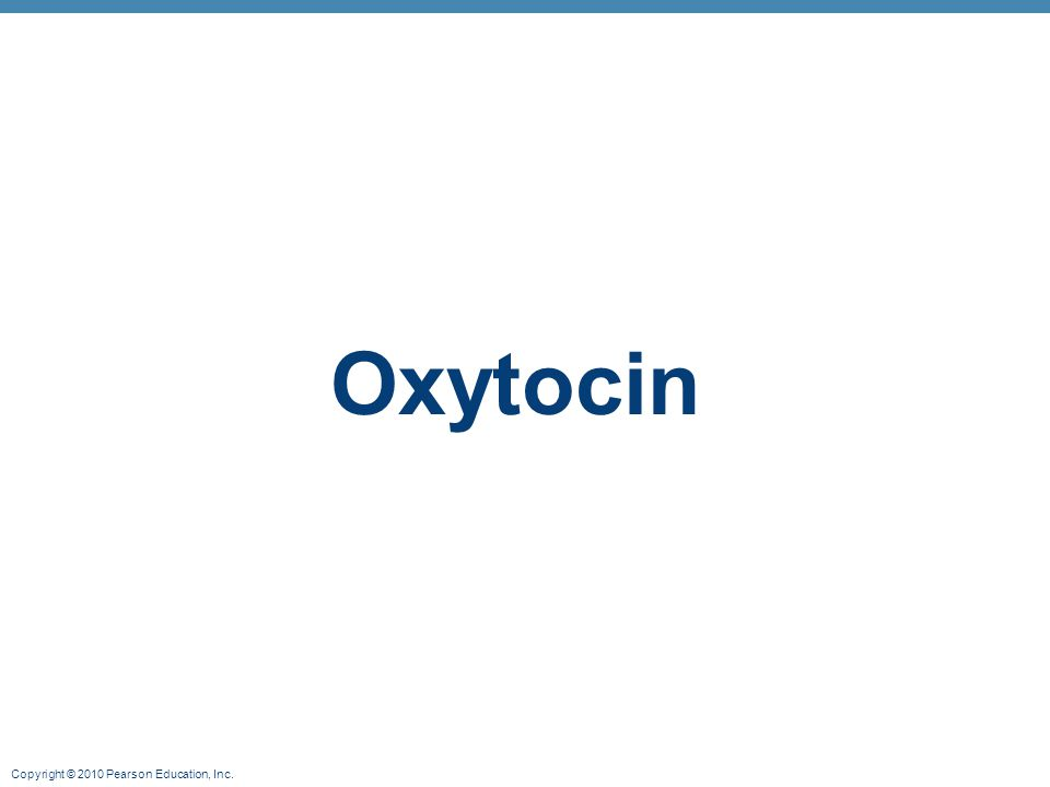 Copyright © 2010 Pearson Education, Inc. Oxytocin