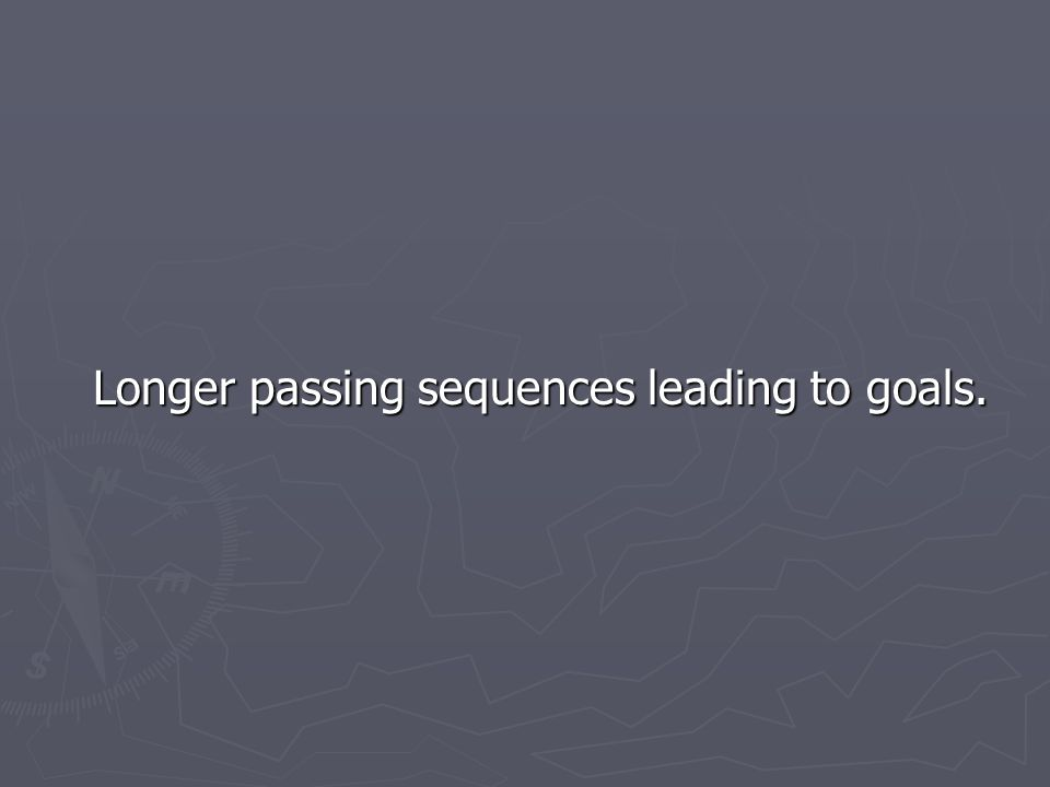 Longer passing sequences leading to goals. Longer passing sequences leading to goals.