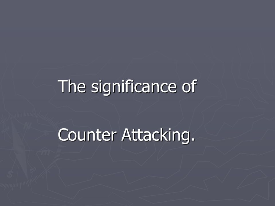 The significance of Counter Attacking. Counter Attacking.