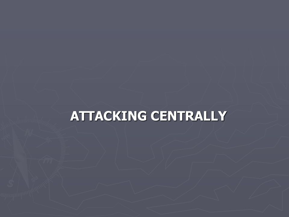 ATTACKING CENTRALLY ATTACKING CENTRALLY