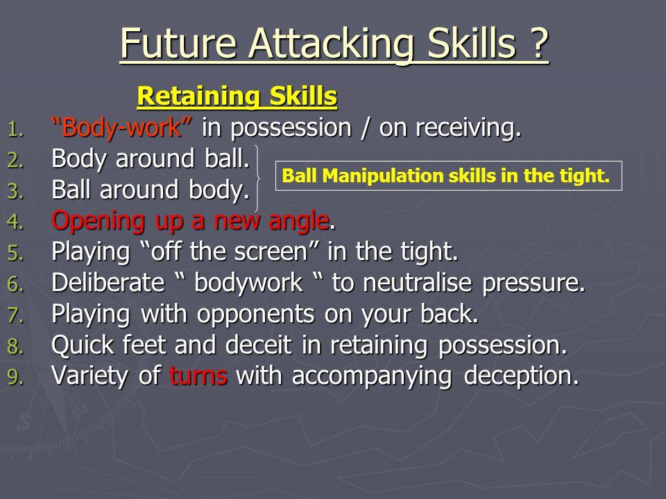 Future Attacking Skills . Retaining Skills Retaining Skills 1.
