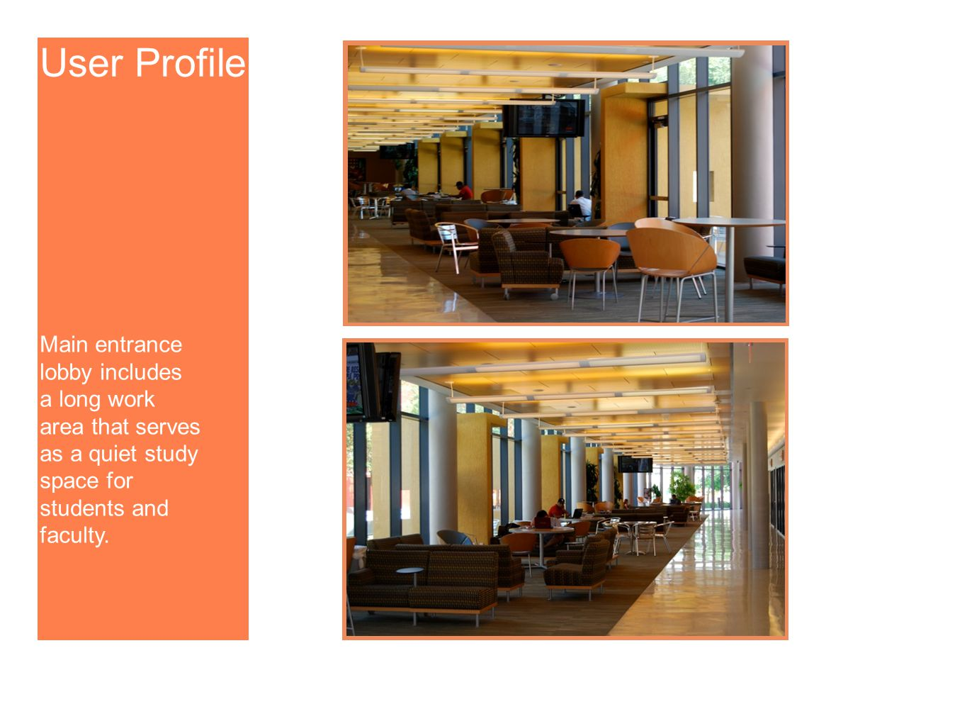 User Profile Main entrance lobby includes a long work area that serves as a quiet study space for students and faculty.