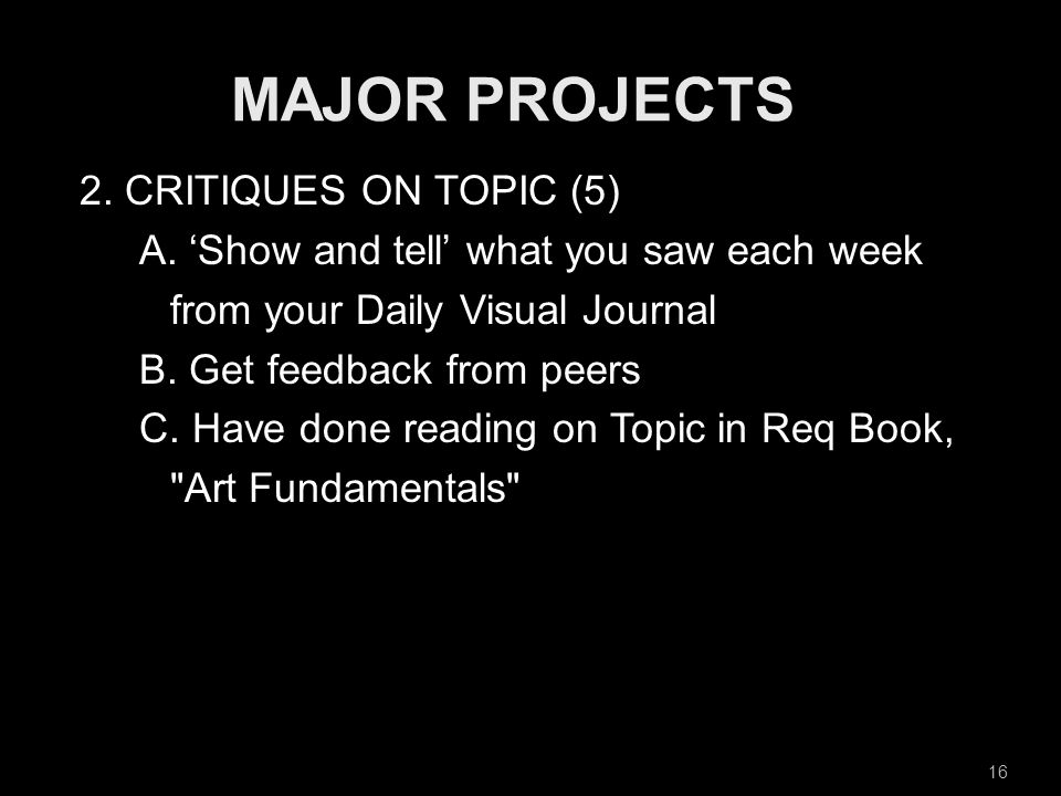 2. CRITIQUES ON TOPIC (5) A. 'Show and tell' what you saw each week from your Daily Visual Journal B. Get feedback from peers C. Have done reading on