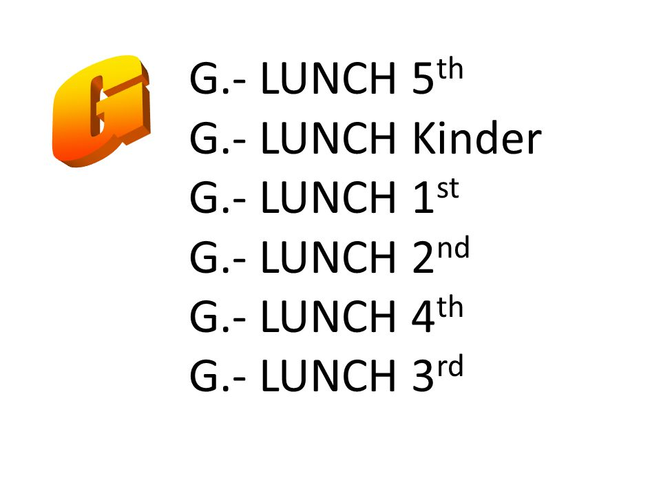 G.- LUNCH 5 th G.- LUNCH Kinder G.- LUNCH 1 st G.- LUNCH 2 nd G.- LUNCH 4 th G.- LUNCH 3 rd