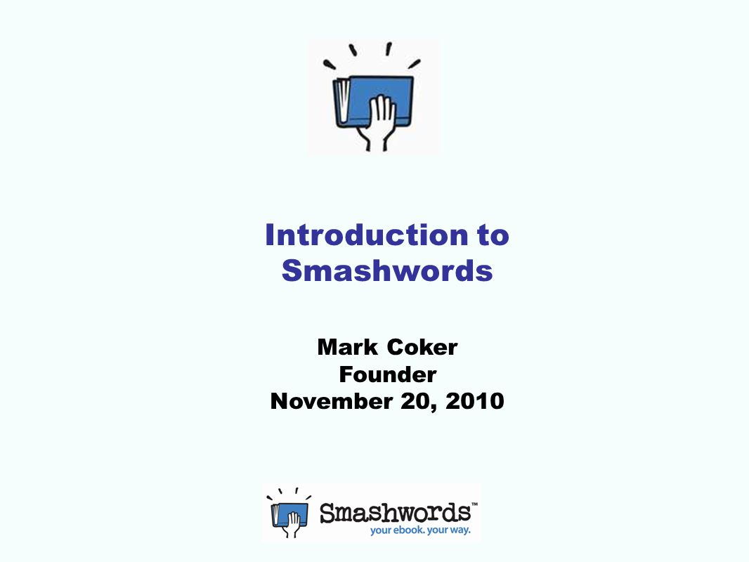 Introduction to Smashwords Mark Coker Founder November 20, 2010