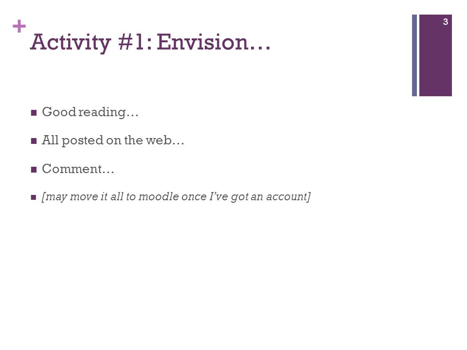 + Activity #1: Envision… Good reading… All posted on the web… Comment… [may move it all to moodle once I've got an account] 3