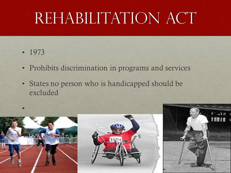 Rehabilitation Act 19731973 Prohibits discrimination in programs and servicesProhibits discrimination in programs and services States no person who is handicapped should be excludedStates no person who is handicapped should be excluded