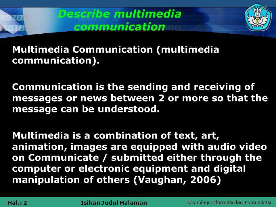 Teknologi Informasi dan Komunikasi Hal.: 2Isikan Judul Halaman Describe multimedia communication Multimedia Communication (multimedia communication).