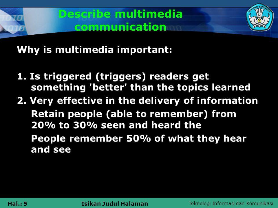 Teknologi Informasi dan Komunikasi Hal.: 5Isikan Judul Halaman Describe multimedia communication Why is multimedia important: 1.