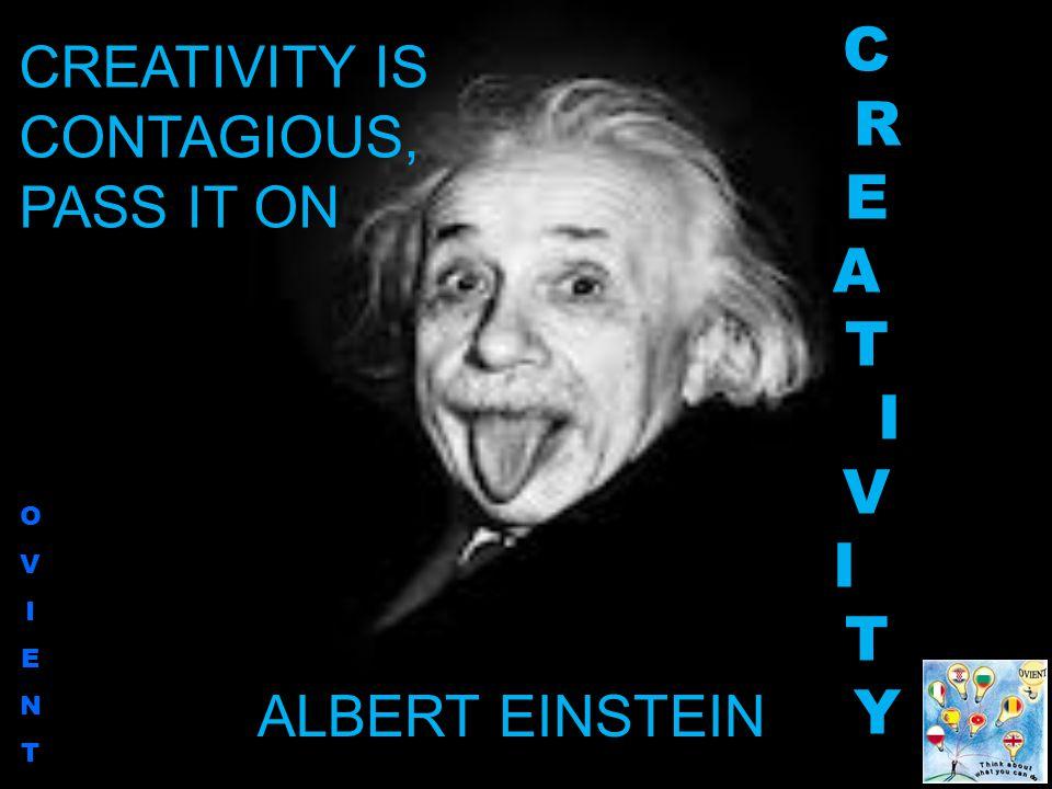 OVIENTOVIENT CREATIVITY IS CONTAGIOUS, PASS IT ON ALBERT EINSTEIN CREATIVITYCREATIVITY
